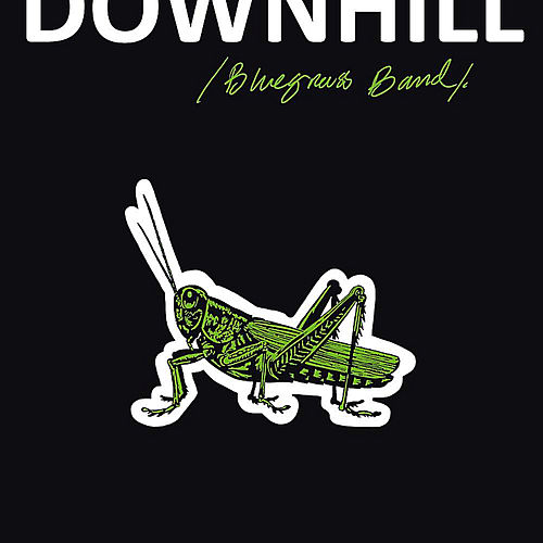 A Grasshopper's Lament by Downhill Bluegrass Band