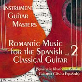 Play & Download Romantic Music for The Spanish Classical Guitar Vol.2 (Spanische Klassische Gitarre, Guitarra Clásica Española) by Instrumental Guitar Masters  | Napster