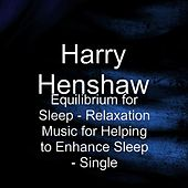 Play & Download Equilibrium for Sleep - Relaxation Music for Helping to Enhance Sleep - Single by Harry Henshaw | Napster