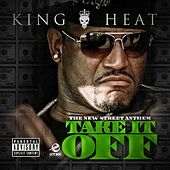 Take It Off - Single by King Heat