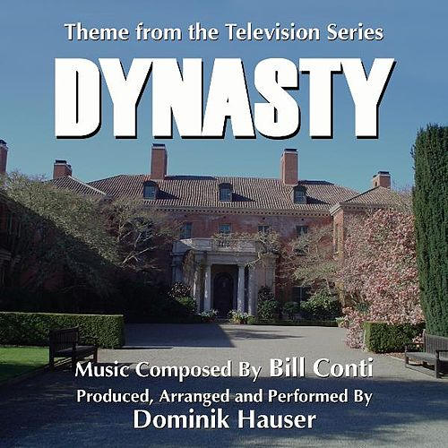 Play & Download Dynasty - Theme from the Television Series (Bill Conti) - Single by Dominik Hauser | Napster
