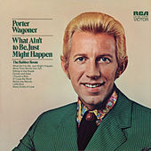 Play & Download What Ain't To Be, Just Might Happen by Porter Wagoner | Napster