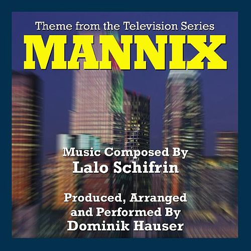 Play & Download Mannix - Theme from the TV Series (Lalo Schifrin) - Single by Dominik Hauser | Napster