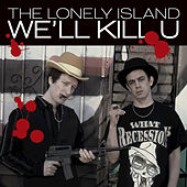 We'll Kill U by The Lonely Island