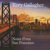 Play & Download Notes From San Francisco by Rory Gallagher | Napster