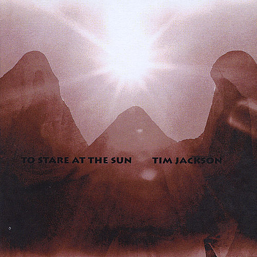 To Stare at the Sun by Tim Jackson