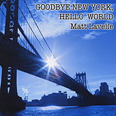 Play & Download Goodbye New York,Hello World by Matt Lavelle | Napster