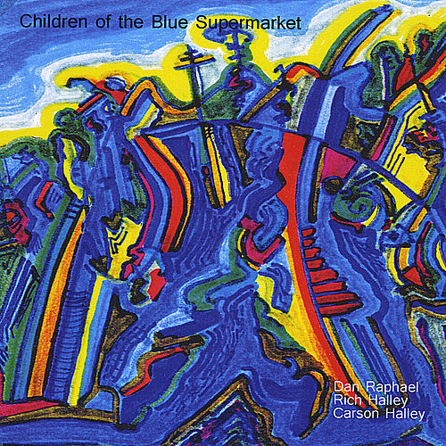 Play & Download Children of the Blue Supermarket (feat. Dan Raphael & Carson Halley) by Rich Halley | Napster