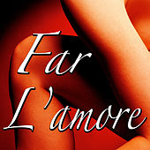 Play & Download Far L'Amore by Far L'Amore | Napster