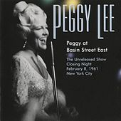 Play & Download Peggy At Basin Street East (The Unreleased Show Closing Night February 8, 1961) by Peggy Lee | Napster