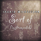 Play & Download Sort Of (Instrumental) - Single by Ingrid Michaelson | Napster
