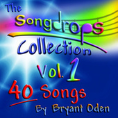 Play & Download The Songdrops Collection, Vol. 1 by Bryant Oden | Napster