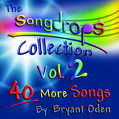 Play & Download The Songdrops Collection, Vol. 2 by Bryant Oden | Napster