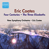 Play & Download Coates, E.: 4 Centuries (The) / The 3 Elizabeths (E. Coates) (1953) by Eric Coates | Napster