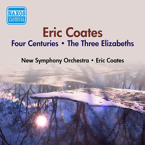 Coates, E.: 4 Centuries (The) / The 3 Elizabeths (E. Coates) (1953) by Eric Coates