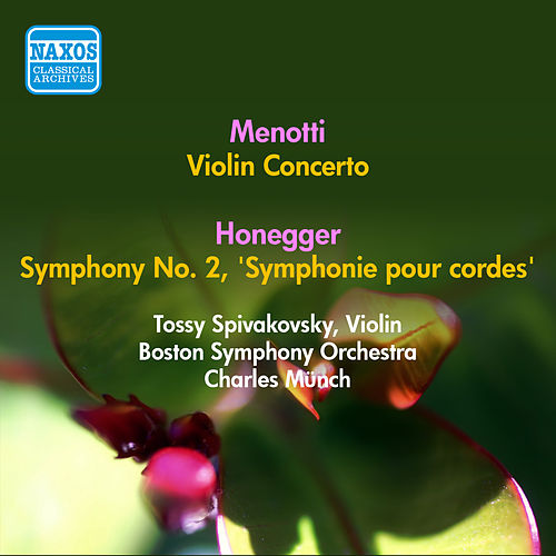 Play & Download Menotti, G.C.: Violin Concerto in A Minor / Honegger, A.: Symphony No. 2, 'Symphonie Pour Cordes' (Munch) (1955) by Charles Munch | Napster