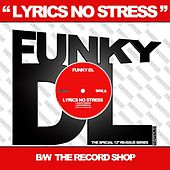 Play & Download Lyrics No Stress b/w The Record Shop by Funky DL | Napster