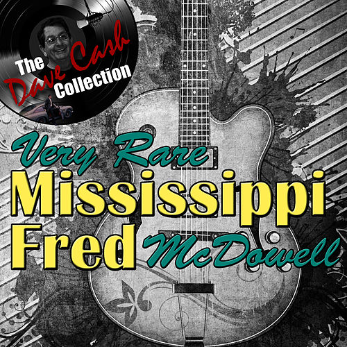 Very Rare Mississippi Fred - [The Dave Cash Collection] by Mississippi Fred McDowell