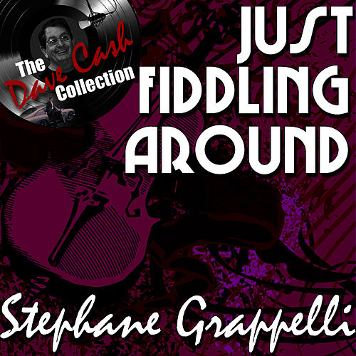 Play & Download Just Fiddling Around - [The Dave Cash Collection] by Stephane Grappelli | Napster