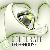 Celebrate Tech-House, Vol. 2 (Best Underground Tracks Out of the Clubs of Ibiza) by Various Artists