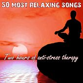 Play & Download 50 Most Relaxing Songs: Two Hours of Anti-Stress Therapy by Various Artists | Napster