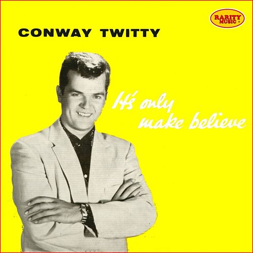 It's Only Make Believe : Rarity Music Pop, Vol. 3 by Conway Twitty