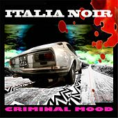 Play & Download Italia Noir : Criminal Mood (L'originale atmosfera criminale) by Various Artists | Napster