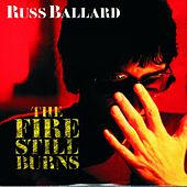 The Fire Still Burns by Russ Ballard