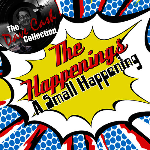 Play & Download A Small Happening - [The Dave Cash Collection] by The Happenings | Napster