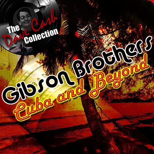 Play & Download Cuba and Beyond - [The Dave Cash Collection] by Gibson Brothers | Napster