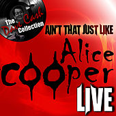 Play & Download Ain't That Just Like Alice Cooper Live - [The Dave Cash Collection] by Alice Cooper | Napster