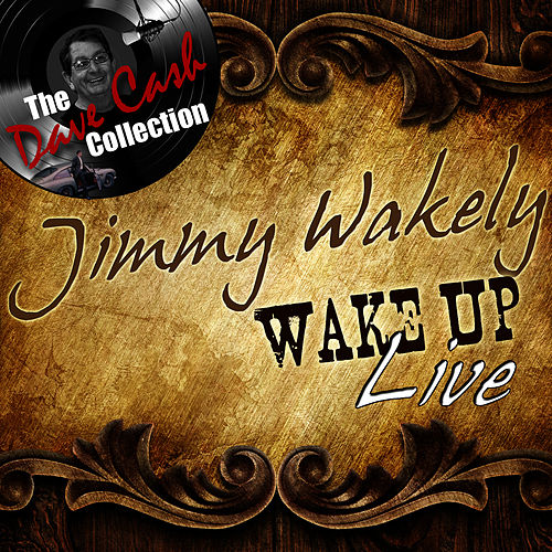 Wake Up Live - [The Dave Cash Collection] by Jimmy Wakely