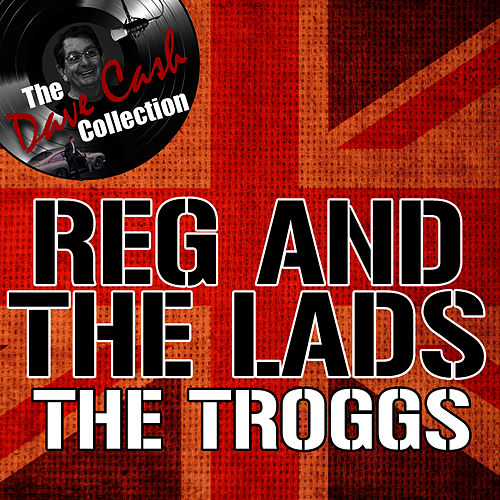 Reg And The Lads - [The Dave Cash Collection] by The Troggs
