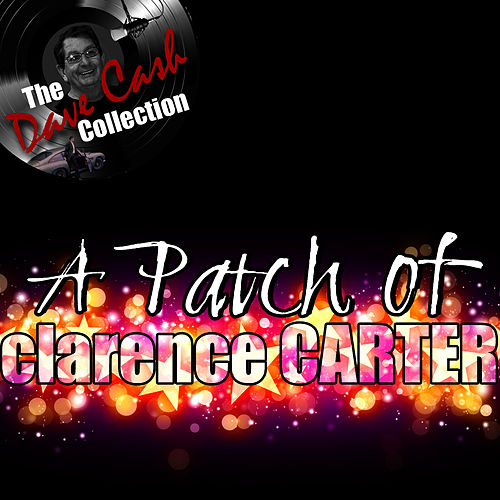 A Patch Of Clarence - [The Dave Cash Collection] by Clarence Carter