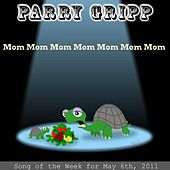 Play & Download Mom Mom Mom Mom Mom Mom Mom - Single by Parry Gripp | Napster