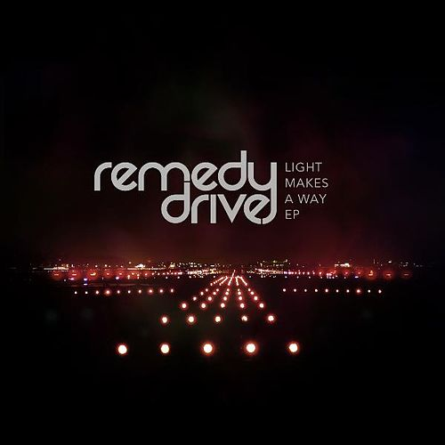 Play & Download Light Makes A Way EP by Remedy Drive | Napster
