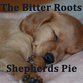 Play & Download Shepherds Pie by The Bitter Roots | Napster