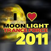 Play & Download Moonlight Trance Force 2011 by Various Artists | Napster