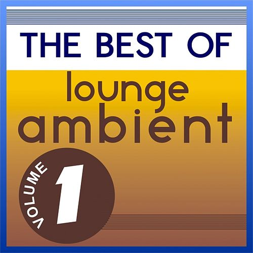 Play & Download The Best of Lounge Ambient, Vol. 1 by Various Artists | Napster