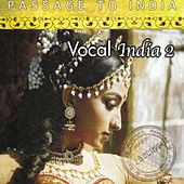 Passage to India: Vocal India, Vol. 2 by Various Artists
