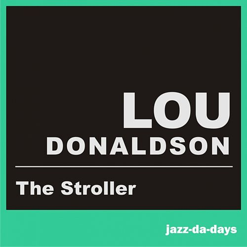Play & Download The Stroller by Lou Donaldson | Napster