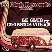 Play & Download Le club classics, vol. 3 by Various Artists | Napster