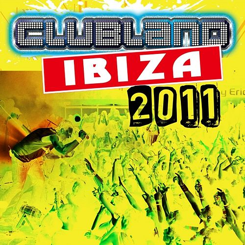 Play & Download Clubland Ibiza 2011 by Various Artists | Napster