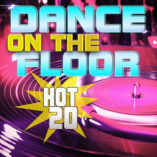 Play & Download Hot 20 Dance On the Floor by Various Artists | Napster