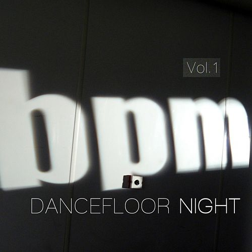 Play & Download BPM Dancefloor Night, Vol. 1 by Various Artists | Napster