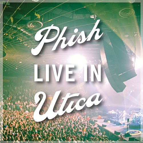 Phish: Live In Utica 2010 by Phish