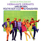 Mrs. Brown, You've Got A Lovely Daughter (Music From The Original Soundtrack) by Herman's Hermits