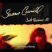 Play & Download Just Believe It (Americana Remix) by Susan Cowsill | Napster