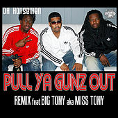 Play & Download Pull Ya Gunz Out (Remix) [feat. Da Horsemen] by Miss Tony | Napster