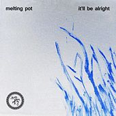 Play & Download It'll Be Alright - Single by Melting Pot | Napster